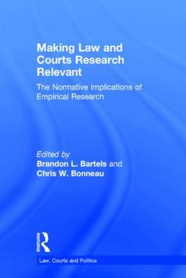 Making Law and Courts Research Relevant: The Normative Implications of Empirical Research - Law, Courts and Politics 2 (Hardback)