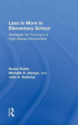 Less is More in Elementary School: Strategies for Thriving in a High-Stakes Environment (Hardback)