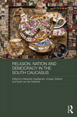 Religion, Nation and Democracy in the South Caucasus - Routledge Contemporary Russia and Eastern Europe Series (Hardback)