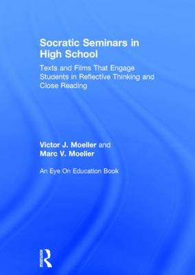 Socratic Seminars in High School: Texts and Films That Engage Students in Reflective Thinking and Close Reading (Hardback)