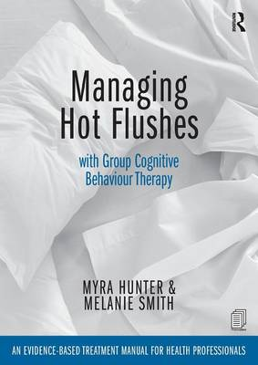 Managing Hot Flushes with Group Cognitive Behaviour Therapy: An Evidence Based Treatment Manual for Health Professionals (Paperback)