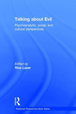 Cover Talking About Evil: Psychoanalytic, Social, and Cultural Perspectives - Relational Perspectives Book Series