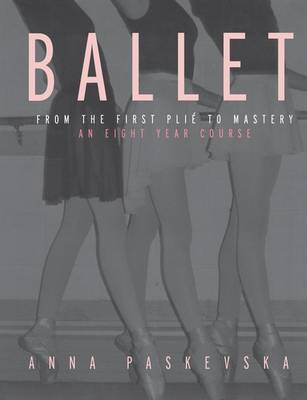 Cover Ballet: From the First Plie to Mastery, an Eight-Year Course