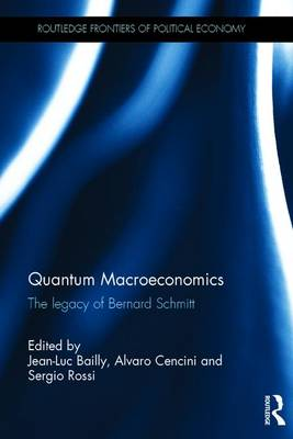 Cover Quantum Macroeconomics: The Legacy of Bernard Schmitt - Routledge Frontiers of Political Economy