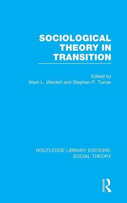 Sociological Theory in Transition - Routledge Library Editions: Social Theory (Hardback)