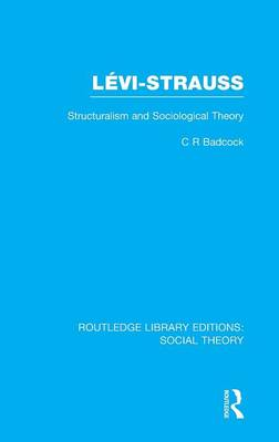 Levi-Strauss: Structuralism and Sociological Theory - Routledge Library Editions: Social Theory (Hardback)
