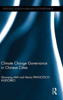 Climate Change Governance in Chinese Cities - Routledge Studies in Asia and the Environment (Hardback)