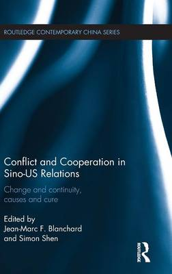 Conflict and Cooperation in Sino-US Relations: Change and Continuity, Causes and Cures - Routledge Contemporary China Series (Hardback)