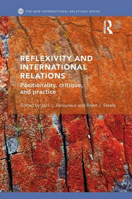 Reflexivity and International Relations: Positionality, Critique, and Practice - New International Relations (Paperback)