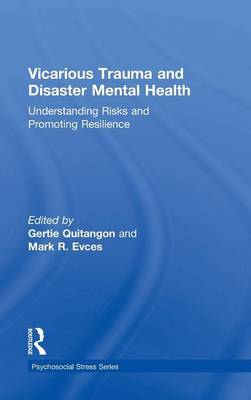Vicarious Trauma and Disaster Mental Health: Understanding Risks and Promoting Resilience - Psychosocial Stress Series (Hardback)