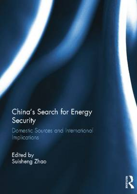 China's Search for Energy Security: Domestic Sources and International Implications (Paperback)
