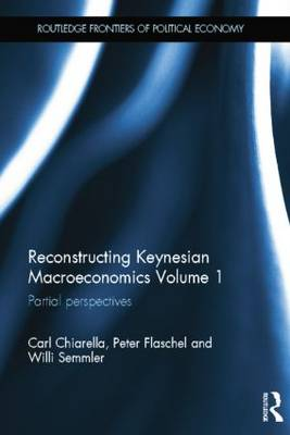 Reconstructing Keynesian Macroeconomics Volume 1: Partial Perspectives (Paperback)