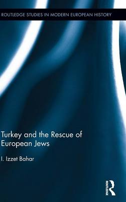 Turkey and the Rescue of European Jews - Routledge Studies in Modern European History 26 (Hardback)