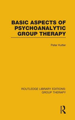 Basic Aspects of Psychoanalytic Group Therapy (RLE: Group Therapy) - Routledge Library Editions: Group Therapy (Hardback)