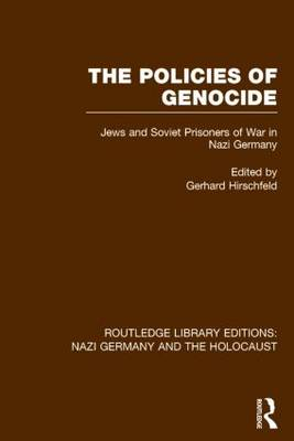 The Policies of Genocide: Jews and Soviet Prisoners of War in Nazi Germany - Routledge Library Editions: Nazi Germany and the Holocaust (Hardback)