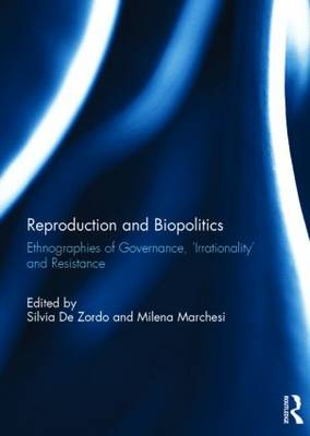 "Reproduction and Biopolitics: Ethnographies of Governance, ""Irrationality"" and Resistance (Hardback)"