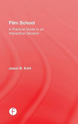 Film School: A Practical Guide to an Impractical Decision (Hardback)