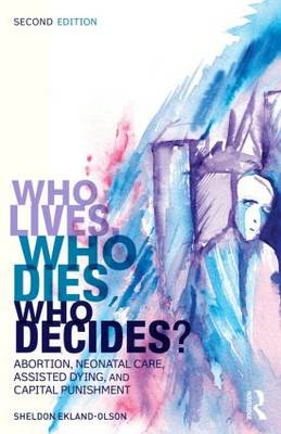 Who Lives, Who Dies, Who Decides?: Abortion, Neonatal Care, Assisted Dying, and Capital Punishment - Contemporary Sociological Perspectives (Paperback)