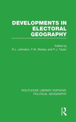 Developments in Electoral Geography - Routledge Library Editions: Political Geography (Hardback)