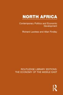 North Africa: Contemporary Politics and Economic Development - Routledge Library Editions: The Economy of the Middle East (Hardback)