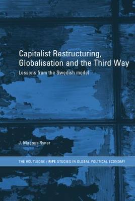 Capitalist Restructuring, Globalization and the Third Way: Lessons from the Swedish Model (Paperback)