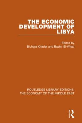 The Economic Development of Libya - Routledge Library Editions: The Economy of the Middle East (Hardback)