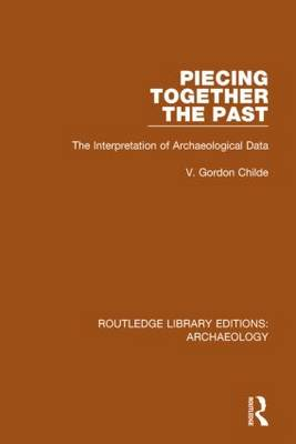 Piecing Together the Past: The Interpretation of Archaeological Data - Routledge Library Editions: Archaeology (Hardback)