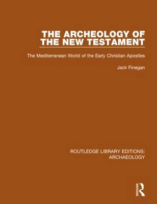 The Archeology of the New Testament: The Mediterranean World of the Early Christian Apostles - Routledge Library Editions: Archaeology (Hardback)