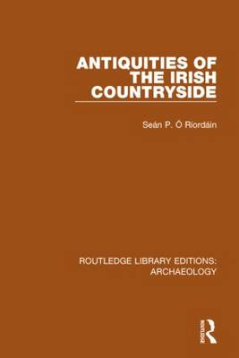 Antiquities of the Irish Countryside - Routledge Library Editions: Archaeology (Hardback)