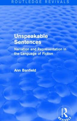 Unspeakable Sentences: Narration and Representation in the Language of Fiction - Routledge Revivals (Hardback)