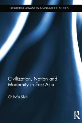 Civilization, Nation and Modernity in East Asia (Paperback)