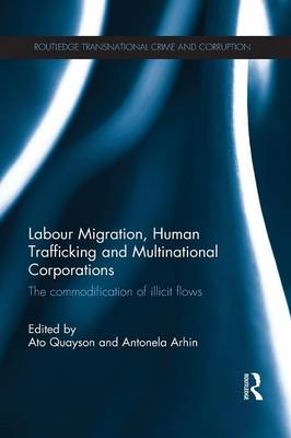 Labour Migration, Human Trafficking and Multinational Corporations: The Commodification of Illicit Flows (Paperback)