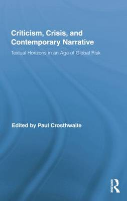 Criticism, Crisis, and Contemporary Narrative: Textual Horizons in an Age of Global Risk (Paperback)