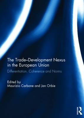 The Trade-Development Nexus in the European Union: Differentiation, coherence and norms (Hardback)