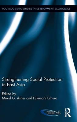 Strengthening Social Protection in East Asia - Routledge-Eria Studies in Development Economics (Hardback)