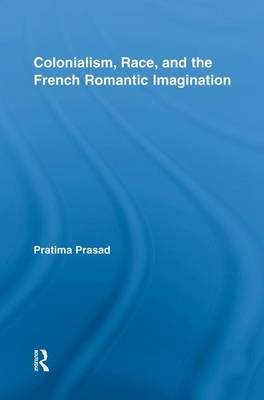 Colonialism, Race, and the French Romantic Imagination (Paperback)