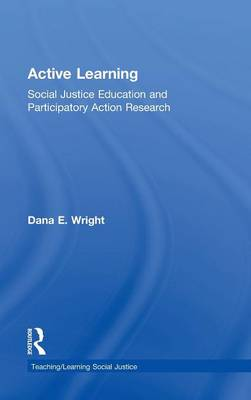 Active Learning: Social Justice Education and Participatory Action Research - Teaching/Learning Social Justice (Hardback)