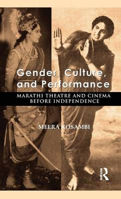 Gender, Culture and Performance: Marathi Theatre and Cinema Before Independence (Hardback)