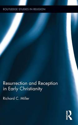 Resurrection and Reception in Early Christianity - Routledge Studies in Religion (Hardback)