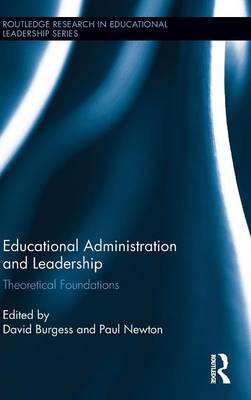 Educational Administration and Leadership: Theoretical Foundations - Routledge Research in Educational Leadership (Hardback)