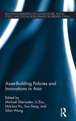 Asset-Building Policies and Innovations in Asia - Routledge Research on Social Work, Social Policy and Social Development in Greater China (Hardback)