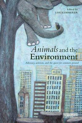 Animals and the Environment: Advocacy, Activism, and the Quest for Common Ground (Paperback)