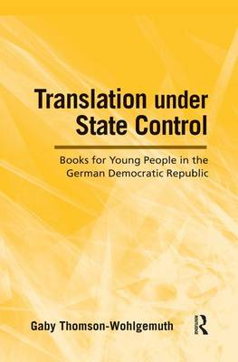 Translation Under State Control: Books for Young People in the German Democratic Republic (Paperback)