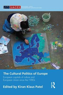 The Cultural Politics of Europe: European Capitals of Culture and European Union Since the 1980s (Paperback)