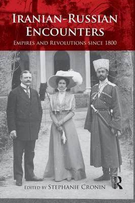Iranian-Russian Encounters: Empires and Revolutions Since 1800 (Paperback)