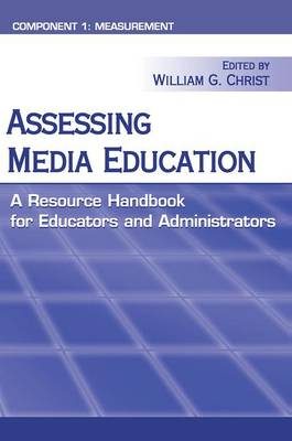 Assessing Media Education: A Resource Handbook for Educators and Administrators: Component 1: Measurement - Routledge Communication Series (Hardback)