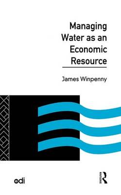 Managing Water as an Economic Resource - Development Policy Studies Series (Hardback)