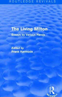 The Living Milton: Essays by Various Hands - Routledge Revivals (Hardback)