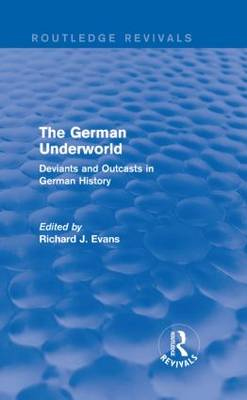The German Underworld: Deviants and Outcasts in German History - Routledge Revivals (Hardback)
