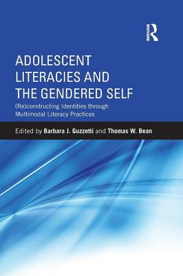 Adolescent Literacies and the Gendered Self: (Re)Constructing Identities Through Multimodal Literacy Practices (Paperback)